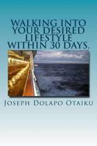 Walking Into Your Desired Lifestyle Within 30 Days.