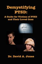 Demystifying PTSD: A Guide Book for PTSD Victims and Their Loved Ones