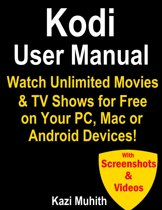 Kodi User Manual: Watch Unlimited Movies & TV shows for free on Your PC, Mac or Android Devices