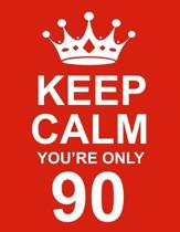 Keep Calm You're Only 90