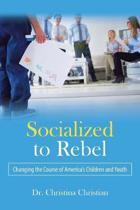 Socialized to Rebel