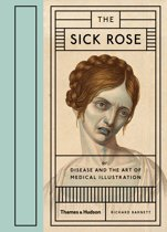 Sick Rose : Disease and the Art of Medical Illustration