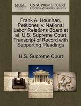 Frank A. Hourihan, Petitioner, V. National Labor Relations Board Et Al. U.S. Supreme Court Transcript of Record with Supporting Pleadings