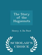 The Story of the Huguenots - Scholar's Choice Edition