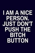I Am A Nice Person. Just Don't Push The Bitch Button