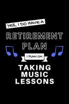 Yes, I Do Have A Retirement Plan I Plan On Taking Music Lessons: Funny Retiring Music Enthusiast Simple Journal Composition Notebook (6'' x 9'') 120 Bla