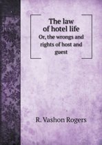 The Law of Hotel Life Or, the Wrongs and Rights of Host and Guest