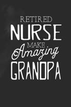 Retired Nurse Make Amazing Grandpa: Family life Grandpa Dad Men love marriage friendship parenting wedding divorce Memory dating Journal Blank Lined N