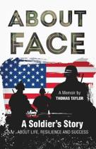 About Face a Soldier's Story about Life, Resilience and Success