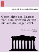 Geschichte Des Elsasses Von Dem a Ltesten Zeiten Bis Auf Die Gegenwart.