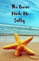 The Ocean Made Me Salty Journal