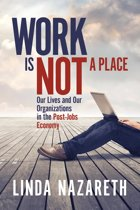 Work Is Not a Place