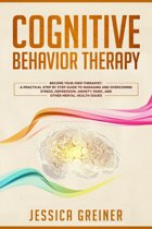 Cognitive Behavior Therapy: Become Your Own Therapist: A Practical Step by Step Guide to Managing and Overcoming Stress, Depression, Anxiety, Panic, and Other Mental Health Issues