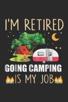 I'm Retired Going Camping is My Job: I'm Retired Going Camping is My Job Retirement Gift Journal/Notebook Blank Lined Ruled 6x9 100 Pages