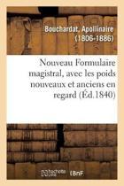 Nouveau Formulaire Magistral, Avec Les Poids Nouveaux Et Anciens En Regard