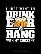 I Just Want to Drink Beer & Hang with My Chickens