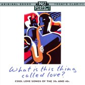 What Is This Thing Called Love? Cool Love Songs
