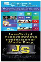 Windows 8 Tips for Beginners & JavaScript Professional Programming Made Easy