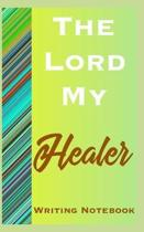 The Lord My Healer Writing Notebook