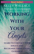 Working With Your Angels: Learn To Contact Your Angels And Recognize Their Loving Guidance