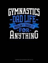 Gymnastics Dad Life Wouldn't Trade It for Anything