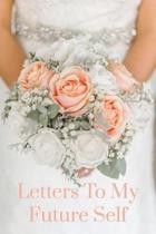 Letters to My Future Self: Wedding Long Term Diary 6 X 9 (15.24 X 22.86 CM) 100 Lined Pages Gift Journal