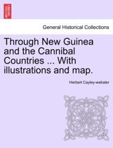 Through New Guinea and the Cannibal Countries ... with Illustrations and Map.