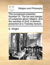 The Occasional Preacher. Number IX. the Sin and Danger of Suspense about Religion, and the Worship of God. a Sermon Preached at a Tuesday Lecture