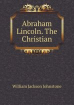 Abraham Lincoln. the Christian