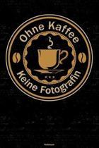 Ohne Kaffee keine Fotografin Notizbuch: Fotografin Journal DIN A5 liniert 120 Seiten Geschenk