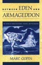 Between Eden and Armageddon
