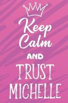 Keep Calm And Trust Michelle: Funny Loving Friendship Appreciation Journal and Notebook for Friends Family Coworkers. Lined Paper Note Book.