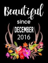 Beautiful Since December 2016: Journal Composition Notebook 7.44'' x 9.69'' 100 pages 50 sheets