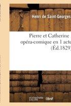 Pierre Et Catherine, Op�ra-Comique En 1 Acte