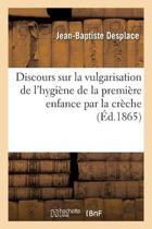 Discours Sur La Vulgarisation de l'Hygi ne de la Premi re Enfance Par La Cr che