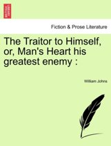 The Traitor to Himself, Or, Man's Heart His Greatest Enemy