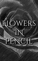 Flowers In Pencil