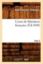Cours de Litt rature Fran aise. Tome 3, [1] ( d.1840)