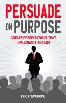 Persuade on Purpose