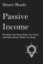 Passive Income: Do What You Want When You Want And Make Money While You Sleep