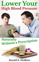 Lower Your High Blood Pressure Naturally, Without a Prescription