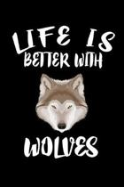 Life Is Better With Wolves: Animal Nature Collection