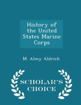 History of the United States Marine Corps - Scholar's Choice Edition