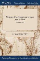 MÏ&Iquest;&Frac12;Moires D'Un FranÏ&Iquest;&Frac12;Ais: Par Le Baron Alex. De ThÏ&Iquest;&Frac12;Is; Tome Premier