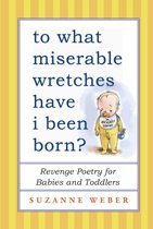 To What Miserable Wretches Have I Been Born?