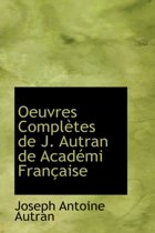 Oeuvres Completes de J. Autran de Acad Mi Fran Aise