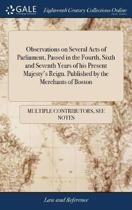 Observations on Several Acts of Parliament, Passed in the Fourth, Sixth and Seventh Years of His Present Majesty's Reign. Published by the Merchants of Boston