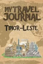 My Travel Journal Timor-Leste: 6x9 Travel Notebook or Diary with prompts, Checklists and Bucketlists perfect gift for your Trip to Timor-Leste for ev