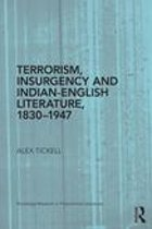 Terrorism, Insurgency and Indian-English Literature, 1830-1947