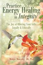 Practice Energy Healing in Integrity